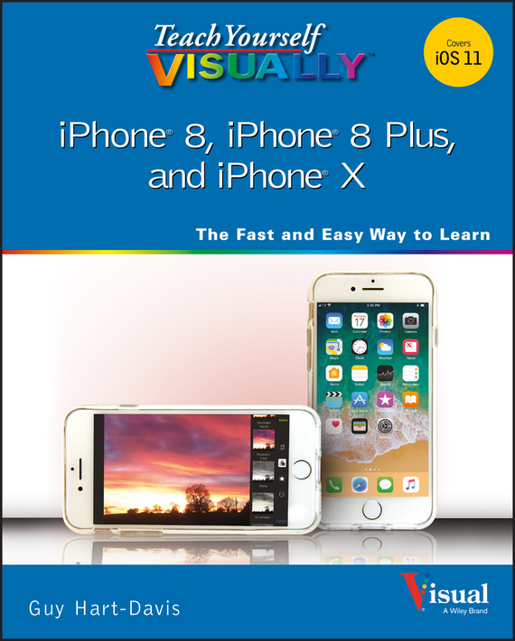 Guy  Hart-Davis Teach Yourself VISUALLY iPhone 8, iPhone 8 Plus, and iPhone X elaine marmel teach yourself visually word 2007