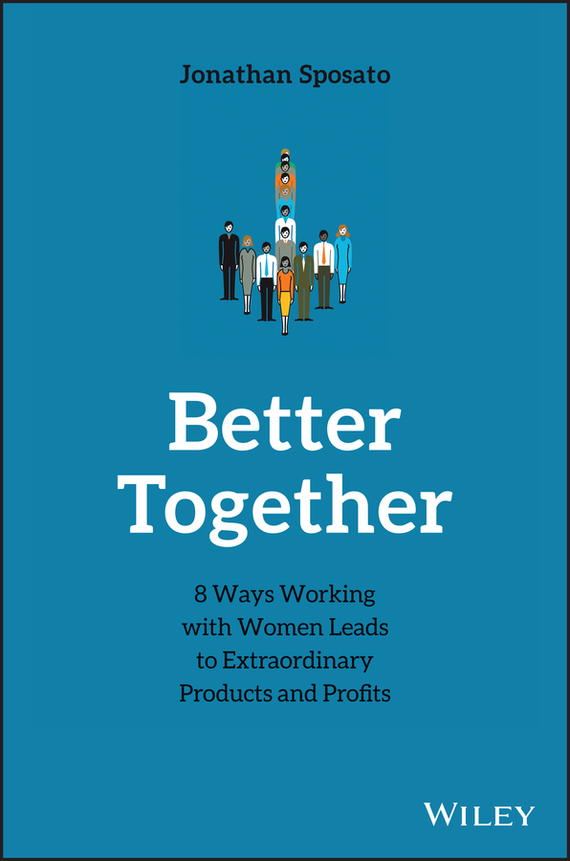 Jonathan  Sposato Better Together. 8 Ways Working with Women Leads to Extraordinary Products and Profits 50 ways to improve your business english without too much effort