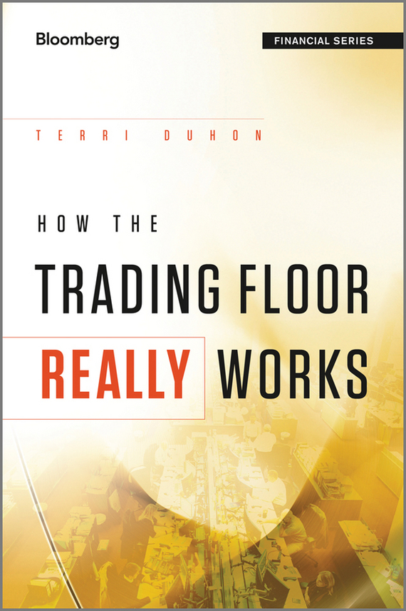 Terri  Duhon How the Trading Floor Really Works elena kotyrlo space time dynamics of fertility and commuting