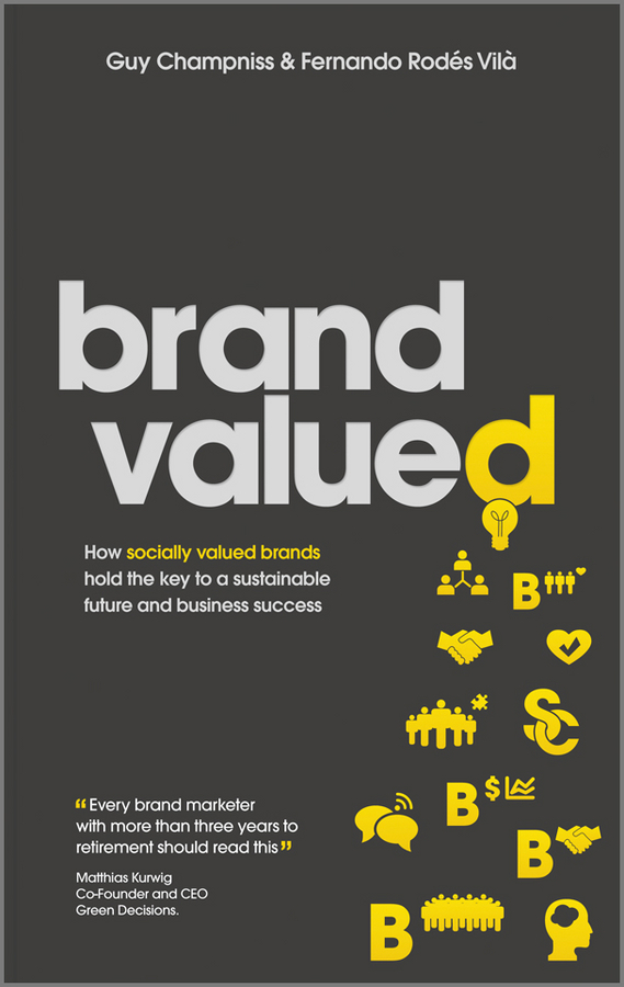 Guy  Champniss Brand Valued. How socially valued brands hold the key to a sustainable future and business success how to do a research project