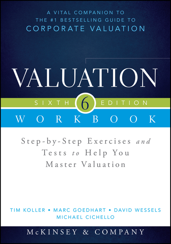 Marc Goedhart Valuation Workbook. Step-by-Step Exercises and Tests to Help You Master Valuation + WS test drive your dream job a step by step guide to finding and creating the work you love