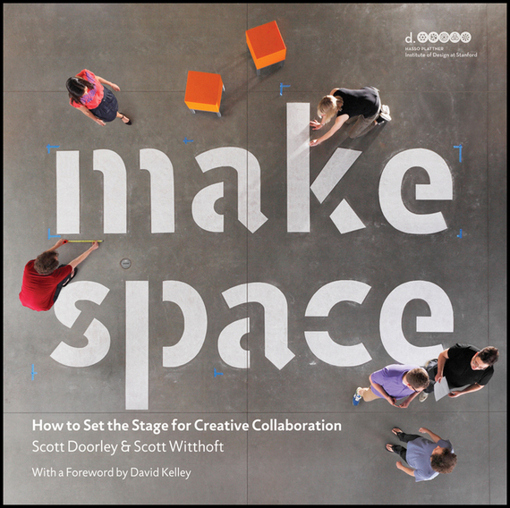 Scott  Doorley Make Space. How to Set the Stage for Creative Collaboration duncan bruce the dream cafe lessons in the art of radical innovation