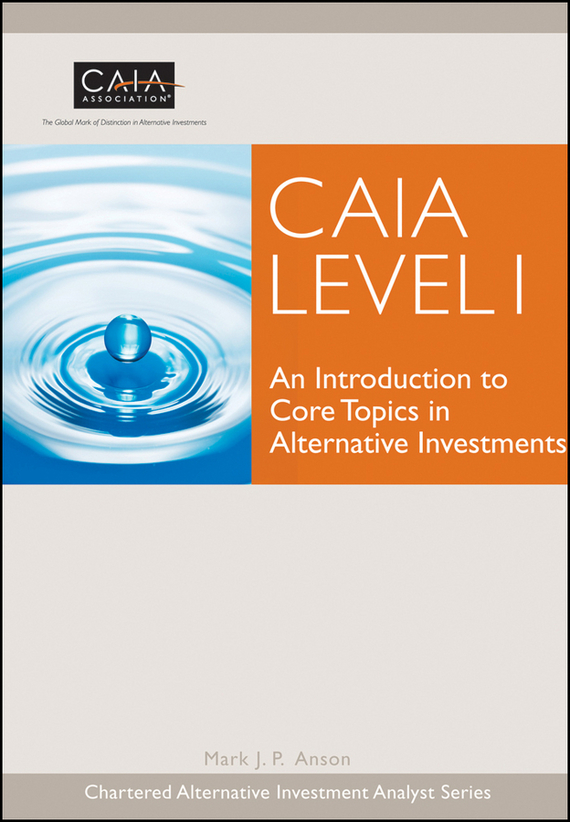 Mark Anson J.P. CAIA Level I. An Introduction to Core Topics in Alternative Investments an introduction to behavioral economics