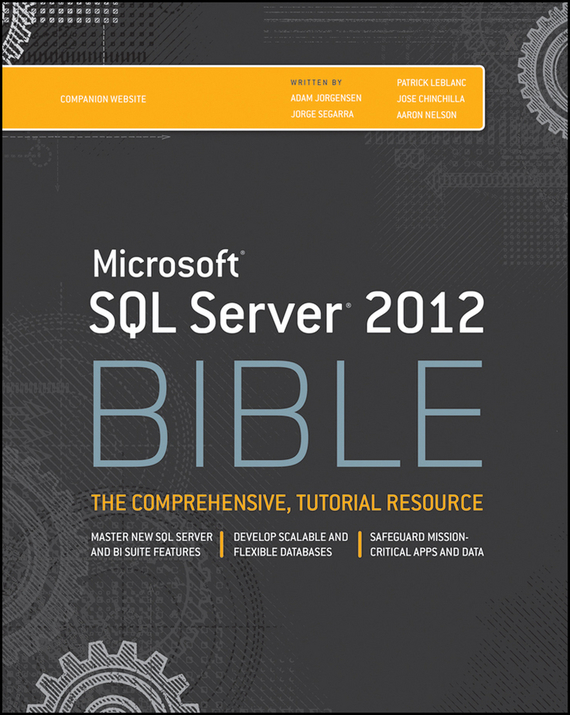Patrick LeBlanc Microsoft SQL Server 2012 Bible darril gibson microsoft sql server 2008 all in one desk reference for dummies