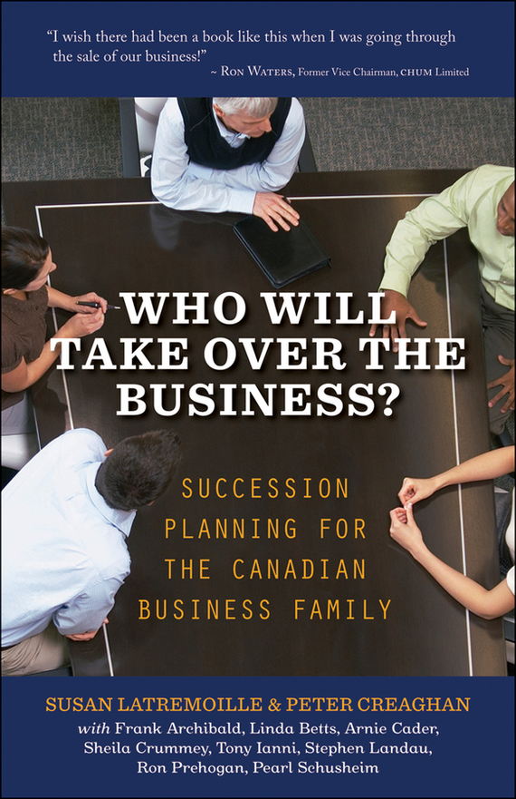 Susan  Latremoille Who Will Take Over the Business?. Succession Planning for the Canadian Business Family business succession planning for dummies
