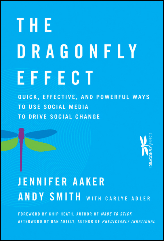 Andy Smith The Dragonfly Effect. Quick, Effective, and Powerful Ways To Use Social Media to Drive Social Change dionne kasian lew the social executive how to master social media and why it s good for business