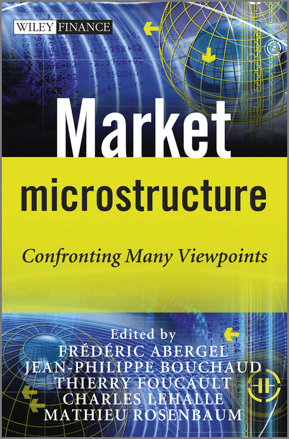 Jean-Philippe  Bouchaud Market Microstructure. Confronting Many Viewpoints irene  aldridge high frequency trading