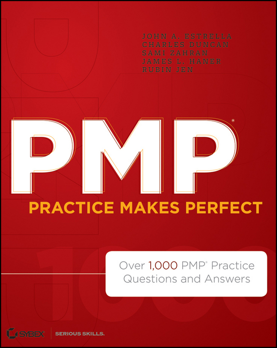 Charles Duncan PMP Practice Makes Perfect. Over 1000 PMP Practice Questions and Answers steven rice m 1 001 series 7 exam practice questions for dummies