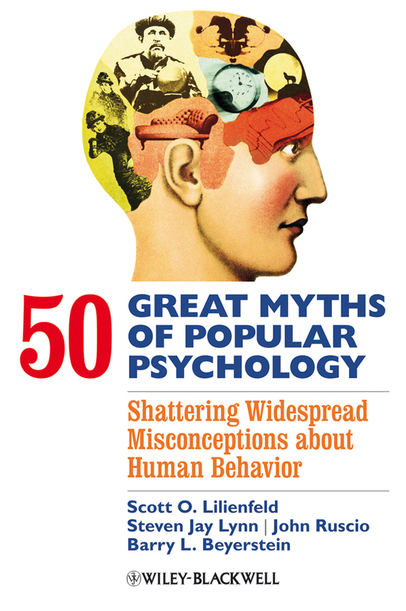 John  Ruscio 50 Great Myths of Popular Psychology. Shattering Widespread Misconceptions about Human Behavior basic psychology 4e sg