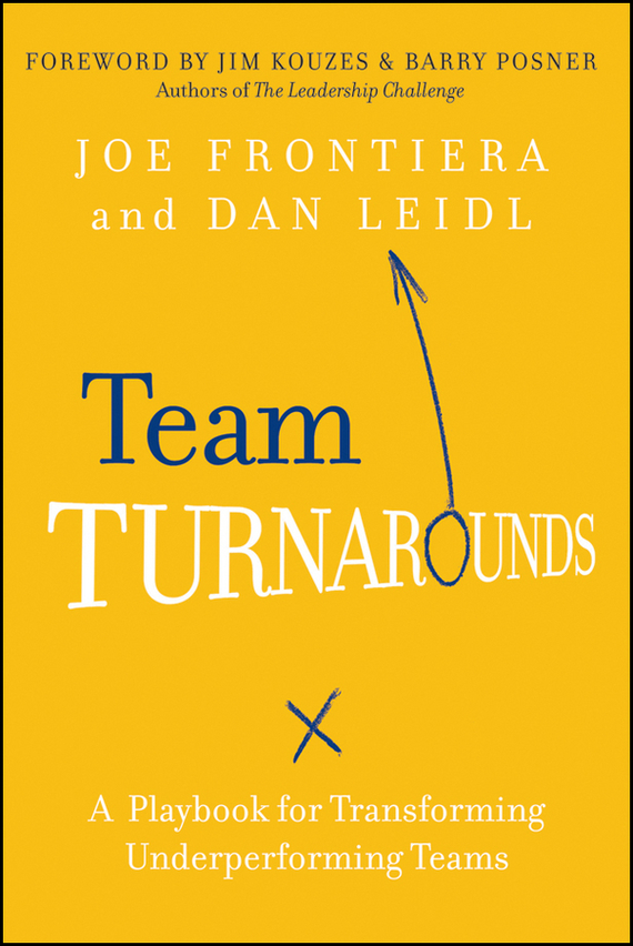 Joe  Frontiera Team Turnarounds. A Playbook for Transforming Underperforming Teams