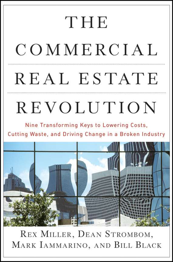 Rex Miller The Commercial Real Estate Revolution. Nine Transforming Keys to Lowering Costs, Cutting Waste, and Driving Change in a Broken Industry alternative dispute resolution in the construction industry