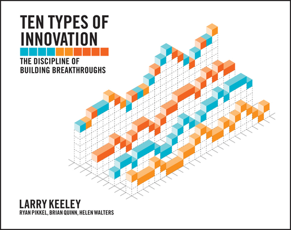 Larry  Keeley Ten Types of Innovation. The Discipline of Building Breakthroughs rowan gibson the four lenses of innovation a power tool for creative thinking