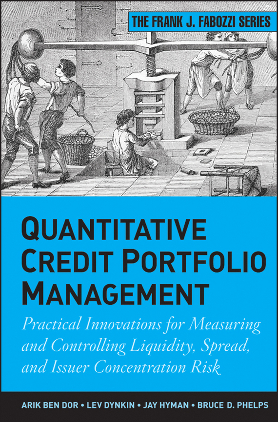 Lev  Dynkin Quantitative Credit Portfolio Management. Practical Innovations for Measuring and Controlling Liquidity, Spread, and Issuer Concentration Risk gudni  adalsteinsson the liquidity risk