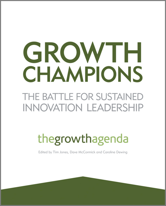 Tim Jones Growth Champions. The Battle for Sustained Innovation Leadership knowledge and innovation dilemmas
