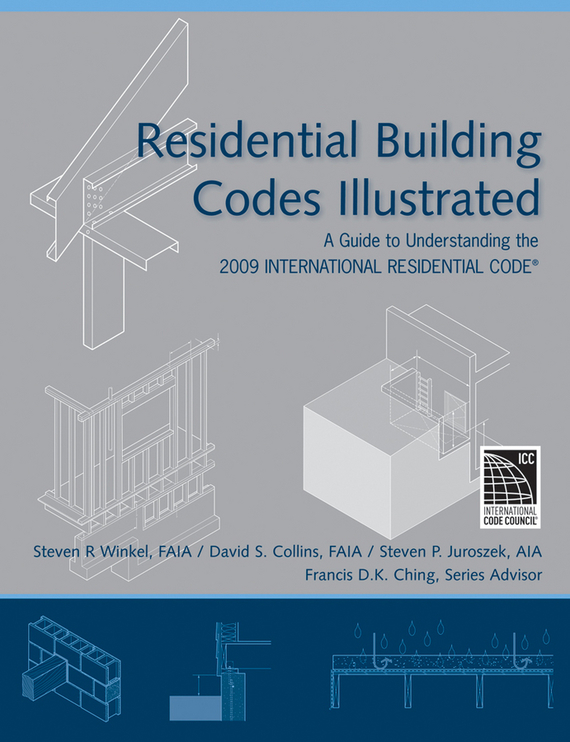 Francis Ching D.K. Residential Building Codes Illustrated. A Guide to Understanding the 2009 International Residential Code francis ching d k building structures illustrated patterns systems and design