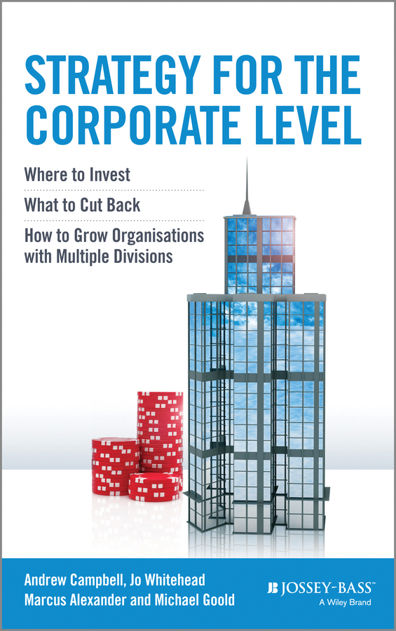 Marcus Alexander Strategy for the Corporate Level. Where to Invest, What to Cut Back and How to Grow Organisations with Multiple Divisions corporate cash management strategy and practice