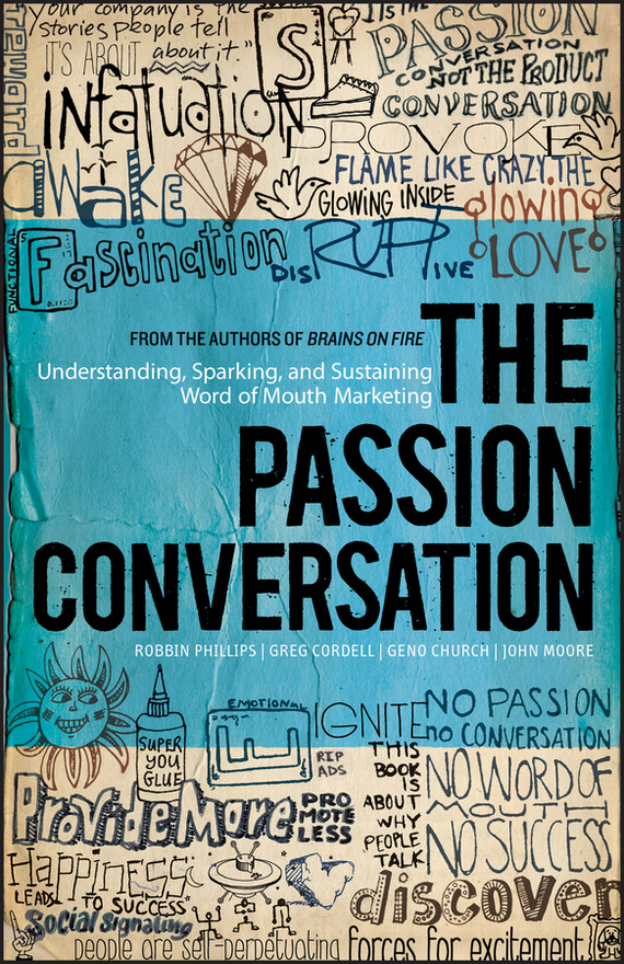 John Moore The Passion Conversation. Understanding, Sparking, and Sustaining Word of Mouth Marketing