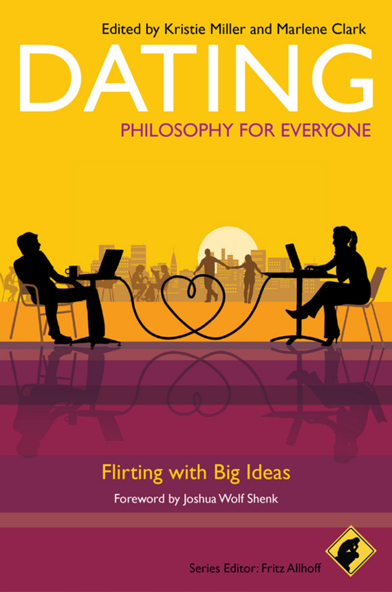 Fritz Allhoff Dating - Philosophy for Everyone. Flirting With Big Ideas