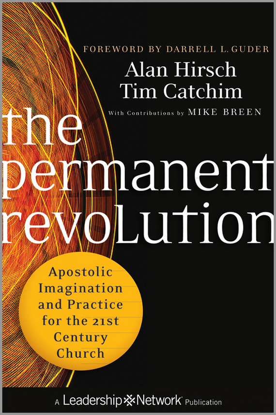 Alan  Hirsch The Permanent Revolution. Apostolic Imagination and Practice for the 21st Century Church promoting social change in the arab gulf