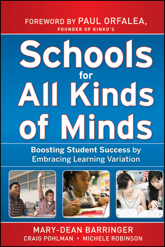 Paul Orfalea Schools for All Kinds of Minds. Boosting Student Success by Embracing Learning Variation ISBN: 9780470609460