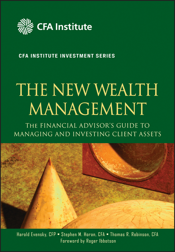 Harold Evensky The New Wealth Management. The Financial Advisor's Guide to Managing and Investing Client Assets tim kochis managing concentrated stock wealth an advisor s guide to building customized solutions