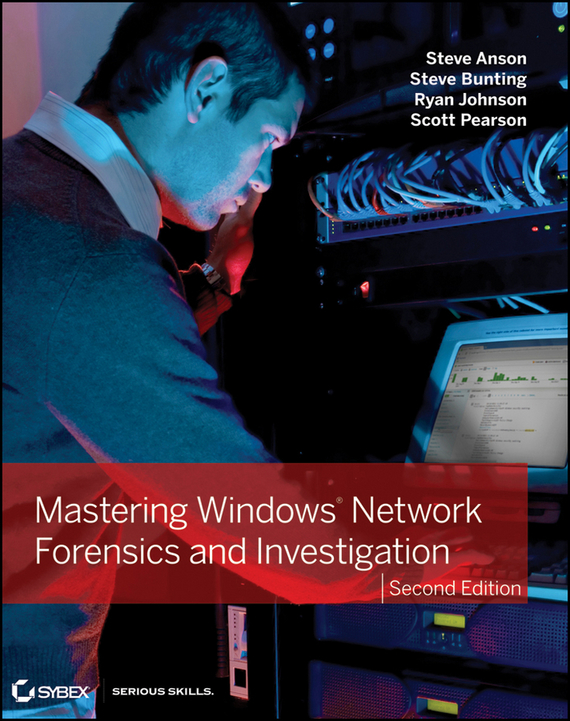 Steve  Bunting Mastering Windows Network Forensics and Investigation