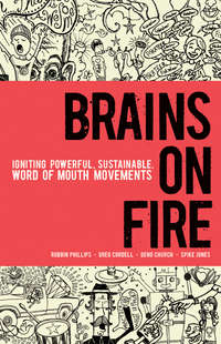 Robbin  Phillips - Brains on Fire. Igniting Powerful, Sustainable, Word of Mouth Movements