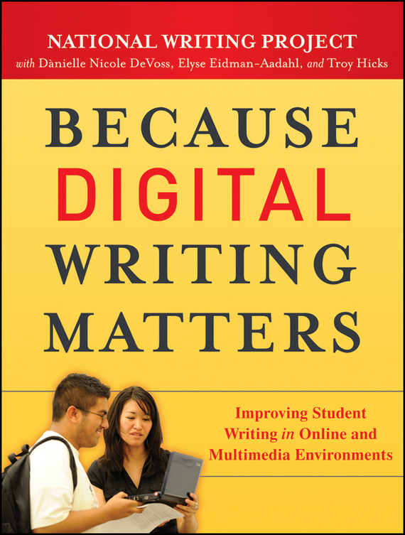 Elyse Eidman-Aadahl Because Digital Writing Matters. Improving Student Writing in Online and Multimedia Environments