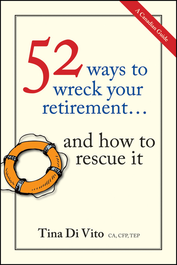 Tina Vito Di 52 Ways to Wreck Your Retirement. ...And How to Rescue It the new rules of retirement