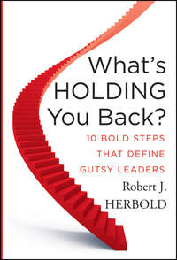 Robert Herbold J. - What's Holding You Back?. 10 Bold Steps that Define Gutsy Leaders
