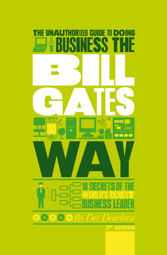 Des Dearlove The Unauthorized Guide To Doing Business the Bill Gates Way. 10 Secrets of the World's Richest Business Leader gates bill pr3 road ahead the