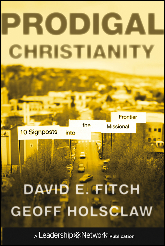 Geoffrey Holsclaw Prodigal Christianity. 10 Signposts into the Missional Frontier