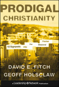Geoffrey  Holsclaw - Prodigal Christianity. 10 Signposts into the Missional Frontier