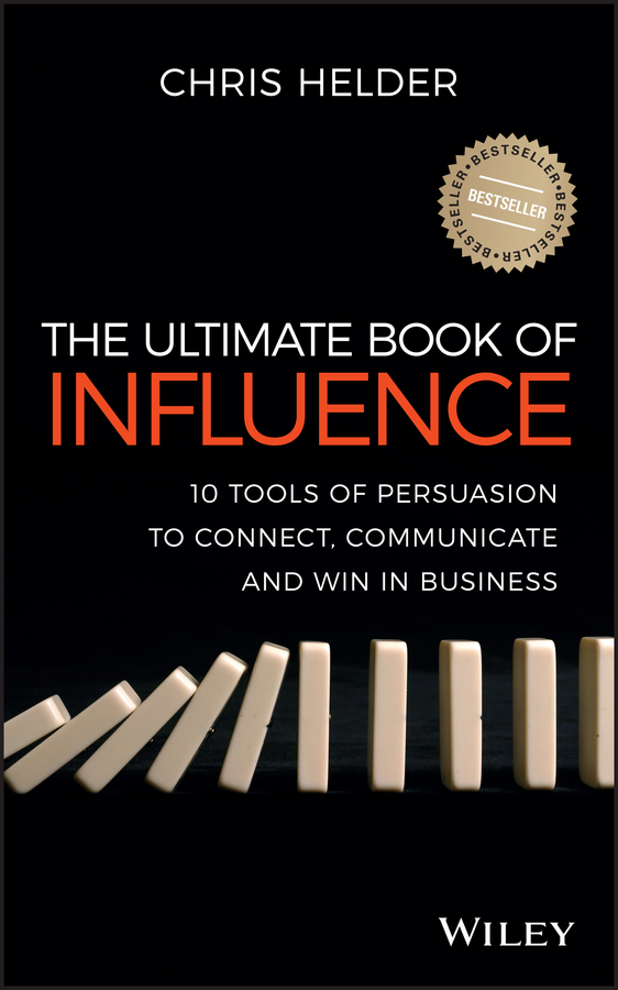 Chris Helder The Ultimate Book of Influence. 10 Tools of Persuasion to Connect, Communicate, and Win in Business kevin hogan the science of influence how to get anyone to say yes in 8 minutes or less