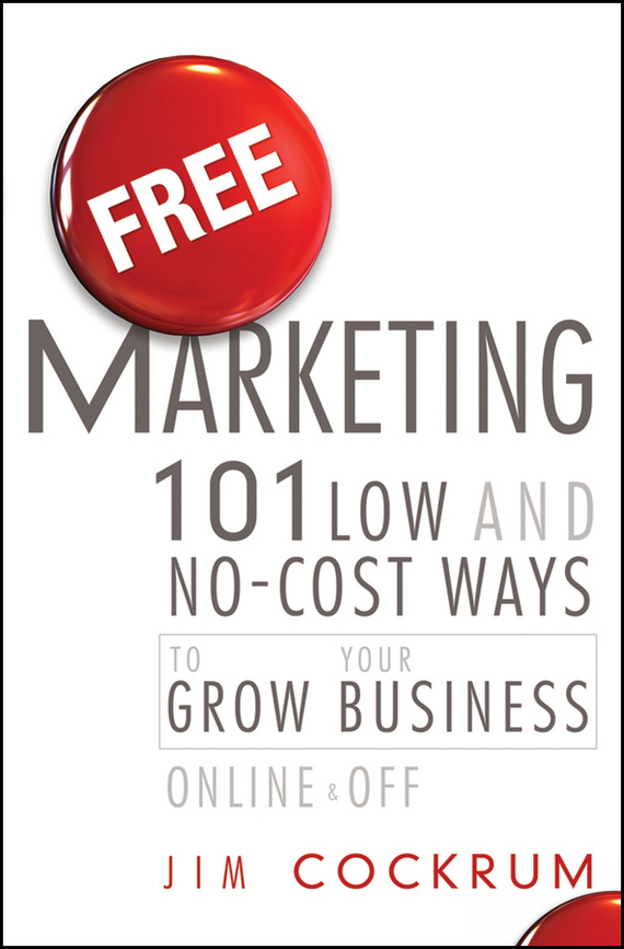 Jim Cockrum Free Marketing. 101 Low and No-Cost Ways to Grow Your Business, Online and Off free shipping 10pcs lot fdb8447l to 263 new original