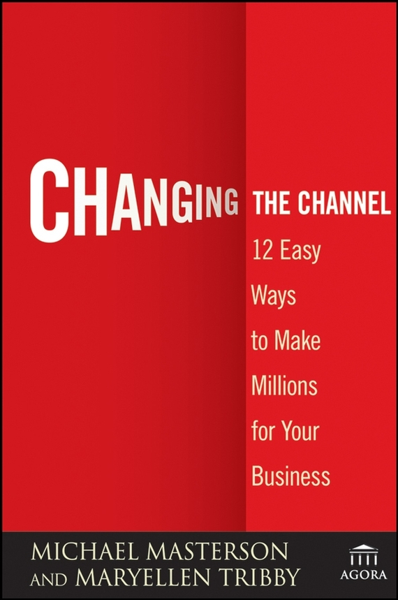 Michael  Masterson Changing the Channel. 12 Easy Ways to Make Millions for Your Business 50 ways to improve your business english without too much effort
