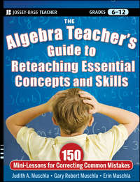 Erin  Muschla - The Algebra Teacher's Guide to Reteaching Essential Concepts and Skills. 150 Mini-Lessons for Correcting Common Mistakes