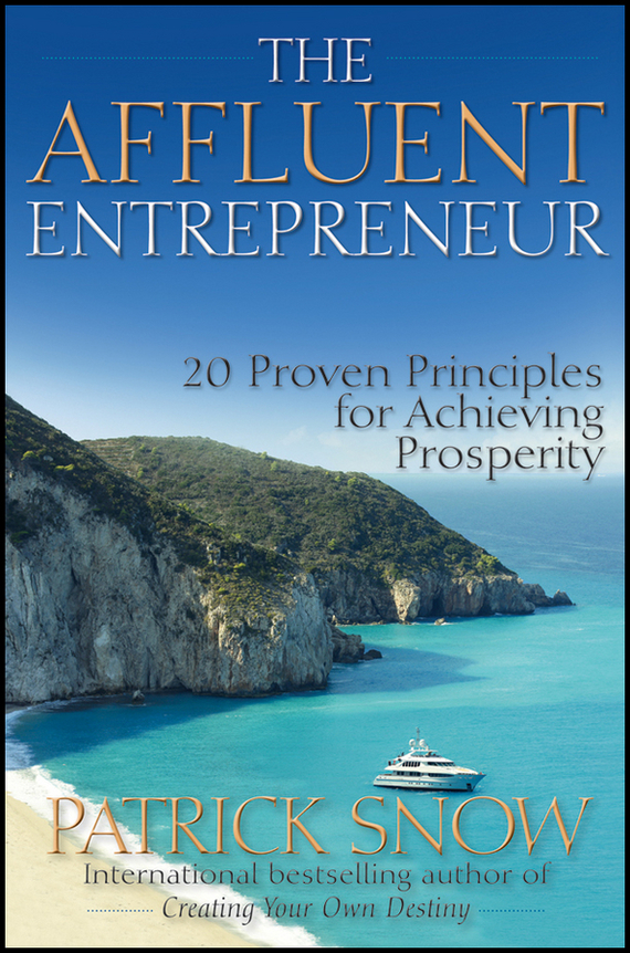 Patrick Snow The Affluent Entrepreneur. 20 Proven Principles for Achieving Prosperity scorpions – born to touch your feelings best of rock ballads cd