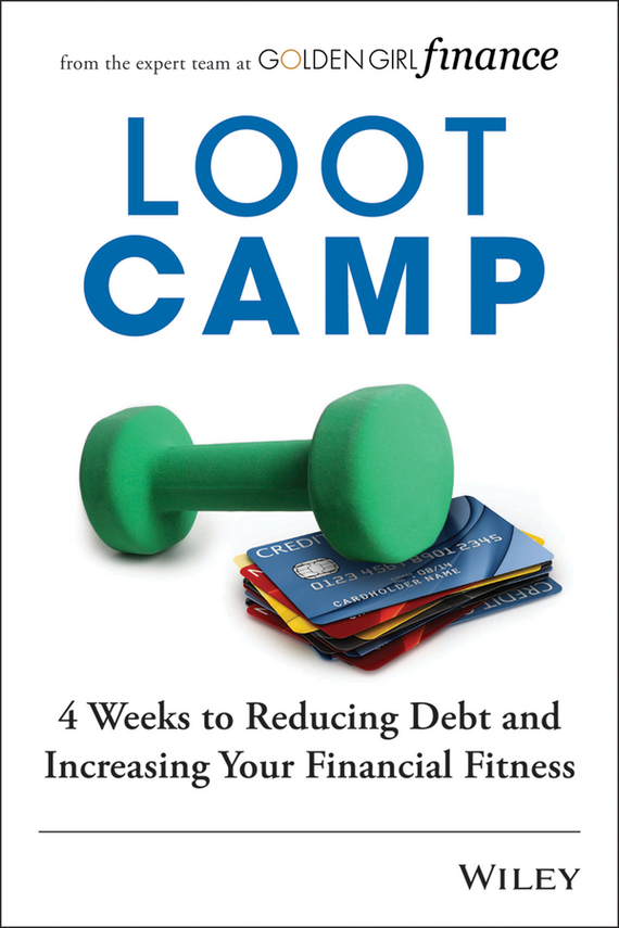 Lootcamp. 4 Weeks to Reducing Debt and Increasing Your Financial Fitness