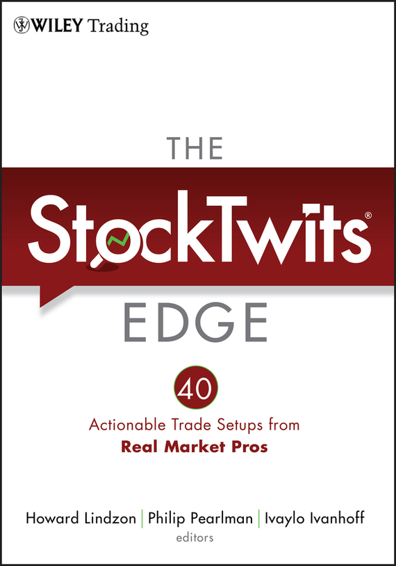 Howard  Lindzon The StockTwits Edge, Enhanced Edition. 40 Actionable Trade Set-Ups from Real Market Pros edge c how to write your best story ever top tips and trade secrets from the experts