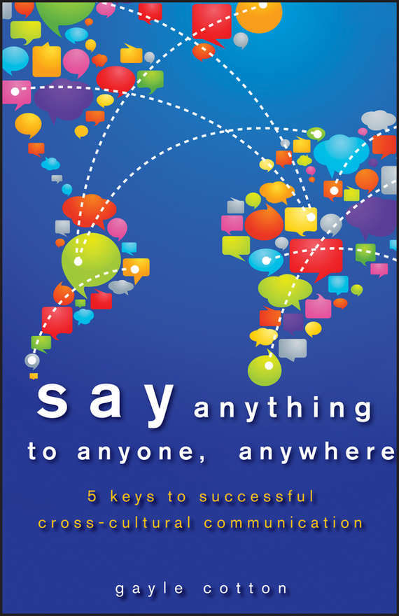 цены Gayle Cotton Say Anything to Anyone, Anywhere. 5 Keys To Successful Cross-Cultural Communication