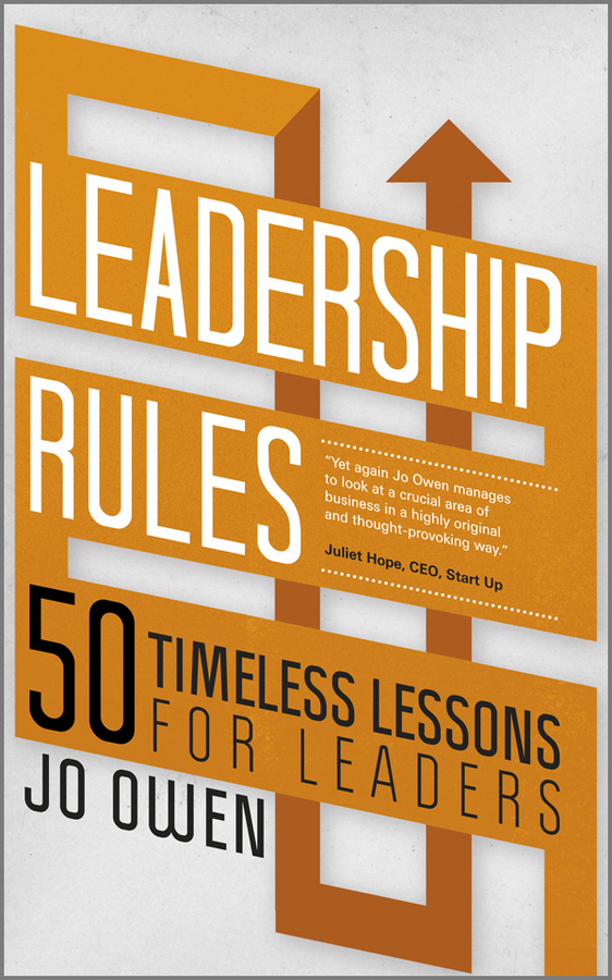 Jo  Owen Leadership Rules. 50 Timeless Lessons for Leaders frances hesselbein my life in leadership the journey and lessons learned along the way