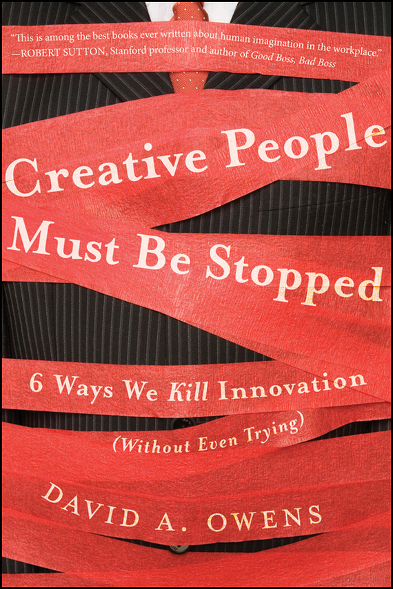 David Owens A Creative People Must Be Stopped. 6 Ways We Kill Innovation (Without Even Trying) rowan gibson the four lenses of innovation a power tool for creative thinking