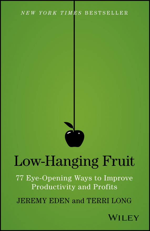 Jeremy  Eden Low-Hanging Fruit. 77 Eye-Opening Ways to Improve Productivity and Profits 50 ways to improve your business english without too much effort