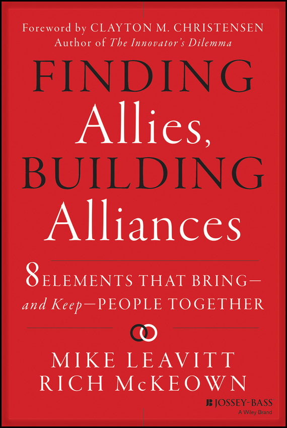 Mike Leavitt Finding Allies, Building Alliances. 8 Elements that Bring--and Keep--People Together marc lane j the mission driven venture business solutions to the world s most vexing social problems