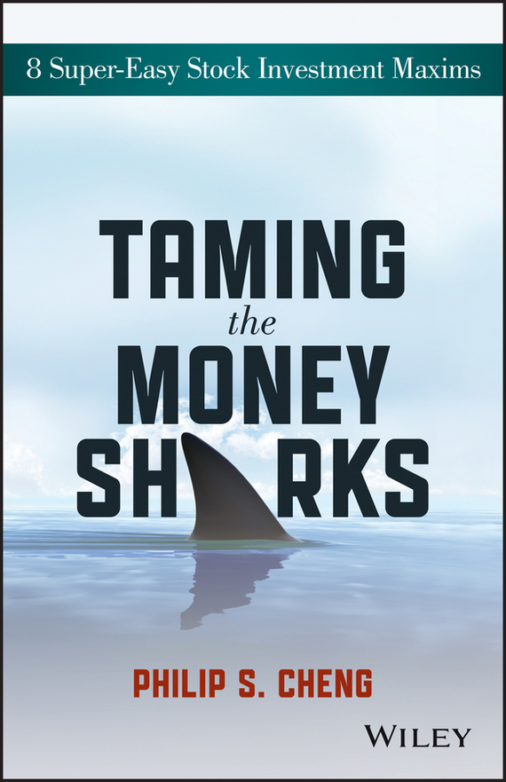 Philip Cheng Shu-Ying Taming the Money Sharks. 8 Super-Easy Stock Investment Maxims