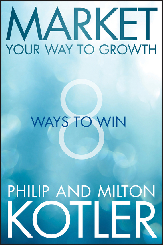 Philip  Kotler Market Your Way to Growth. 8 Ways to Win marketing strategies and performance of agricultural marketing firms