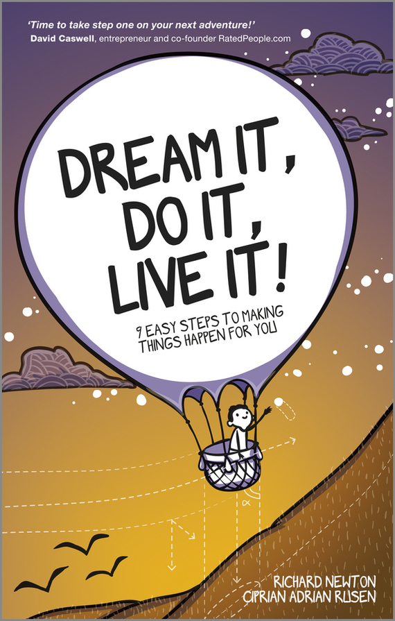Dream It, Do It, Live It. 9 Easy Steps To Making Things Happen For You