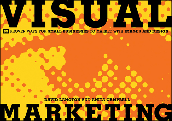 David  Langton Visual Marketing. 99 Proven Ways for Small Businesses to Market with Images and Design david sibbet visual leaders new tools for visioning management and organization change