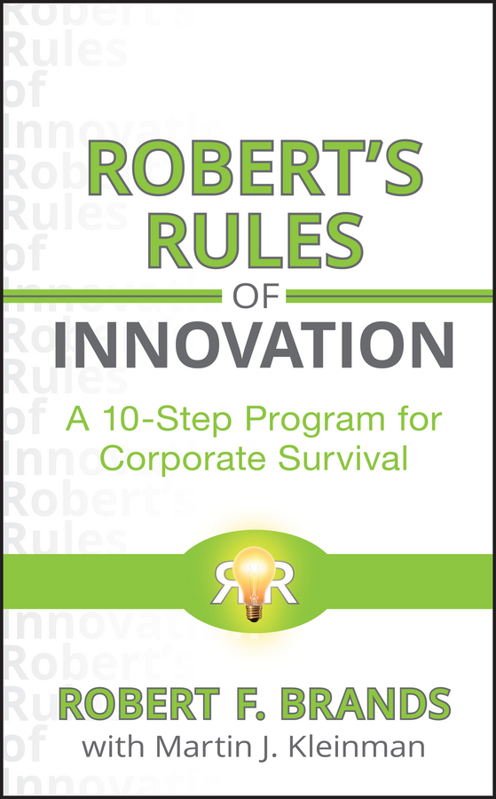 Robert Brands F. Robert's Rules of Innovation. A 10-Step Program for Corporate Survival ISBN: 9780470620977